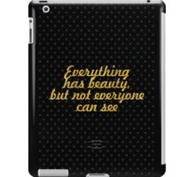 """""""Everything has beauty, but not everyone can see"""" - CONFUCIUS iPad Case/Skin"""