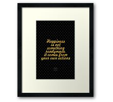 """Happiness is not something ready made. it comes from your own actions"" - DALAI LAMA Framed Print"