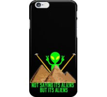Not Saying It's Aliens.... iPhone Case/Skin