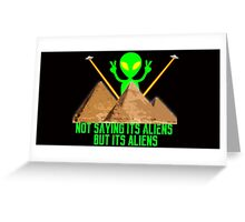 Not Saying It's Aliens.... Greeting Card