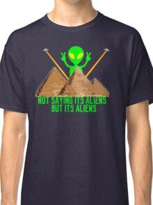 Not Saying It's Aliens.... Classic T-Shirt
