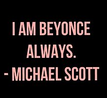 MICHAEL SCOTT - I AM BEYONCE ALWAYS - THE OFFICE US by REIGNS