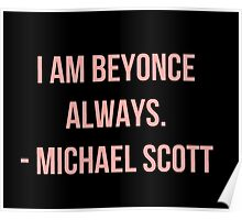MICHAEL SCOTT - I AM BEYONCE ALWAYS - THE OFFICE US Poster