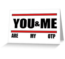 You&Me [Are My OTP] Greeting Card