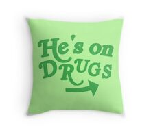 He's on drugs Throw Pillow