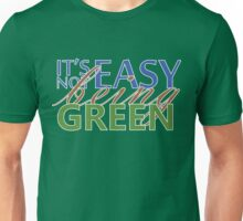 IT'S NOT EASY BEING GREEN Unisex T-Shirt