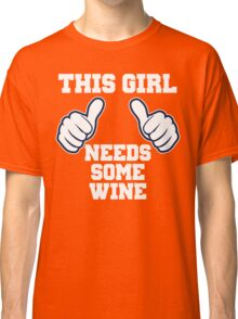 This Girl Needs Some Wine Classic T-Shirt