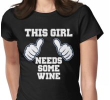 This Girl Needs Some Wine Womens Fitted T-Shirt
