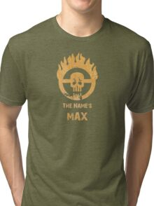 The name's Max - Mad Max Fury Road Tri-blend T-Shirt