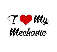 I Love my mechanic Photographic Print