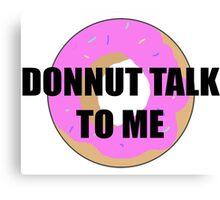 Donnut talk to me Canvas Print
