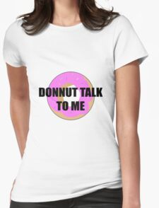 Donnut talk to me T-Shirt