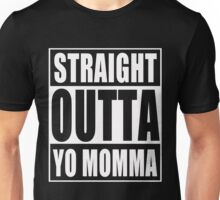 Straight Outta Yo Momma Unisex T-Shirt