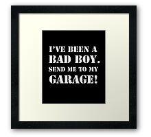 I've Been A BAD BOY.Send me to my GARAGE! Framed Print