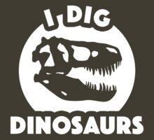 I Dig Dinosaurs by dinosareforever