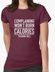 Complaining Won't Burn Calories Womens Fitted T-Shirt