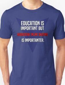 Education is important! But Aggressive inline skating is importanter. T-Shirt
