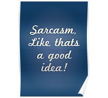Sarcasm, like that's a good idea! Poster