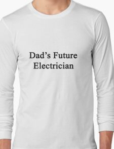 Dad's Future Electrician  Long Sleeve T-Shirt
