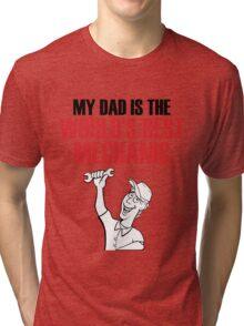 My DAD is the world's best MECHANIC Tri-blend T-Shirt