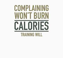 Complaining Won't Burn Calories Unisex T-Shirt