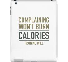 Complaining Won't Burn Calories iPad Case/Skin