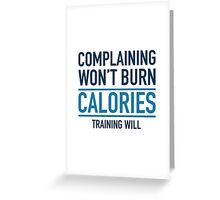 Complaining Won't Burn Calories Greeting Card
