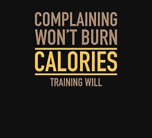 Complaining Won't Burn Calories T-Shirt