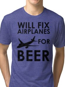 Will Fix Airplanes For BEER Tri-blend T-Shirt