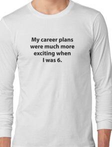 My Career Plans Long Sleeve T-Shirt