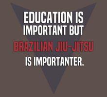Education is important! But Brazilian jiu-jitsu is importanter. by margdbrown