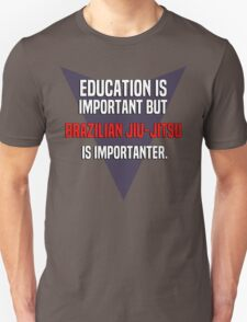 Education is important! But Brazilian jiu-jitsu is importanter. T-Shirt
