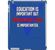 Education is important! But Brazilian jiu-jitsu is importanter. iPad Case/Skin