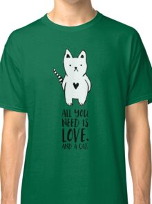 All you need is love. And a cat. Classic T-Shirt