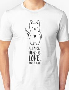 All you need is love. And a cat. Unisex T-Shirt