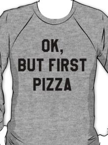 Ok, But First Pizza - Hipster/Tumblr/Funny/Trendy Meme T-Shirt