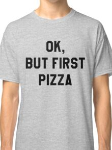 Ok, But First Pizza - Hipster/Funny/Trendy Meme Classic T-Shirt