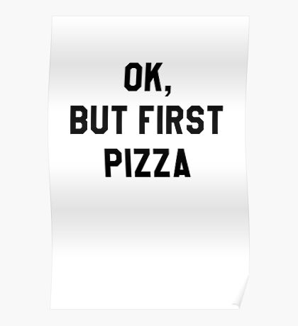 Ok, But First Pizza - Hipster/Funny/Trendy Meme Poster