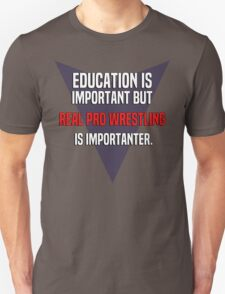 Education is important! But Real Pro Wrestling is importanter. T-Shirt