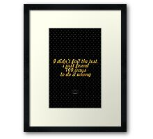 """I didn't fail the test. i just found 100 ways to do it wrong"" - BENJAMIN FRANKLIN Framed Print"