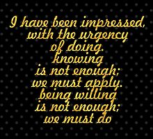 """""""I have been impressed, with the urgency of doing. knowing is not enough; we must apply. being willing is not enough; we must do"""" - LEONARDO DA VINCI by Wordpower"""