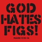 God Hates Figs! by themonkeylab