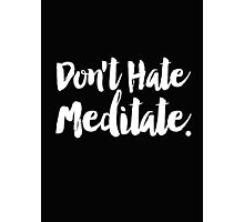 Don't Hate, Meditate Photographic Print