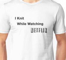 I Knit While Watching Netflix Unisex T-Shirt