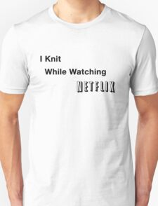 I Knit While Watching Netflix T-Shirt