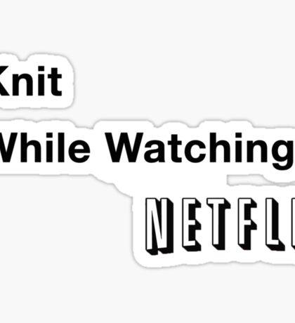 I Knit While Watching Netflix Sticker