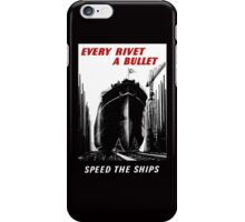 Every Rivet A Bullet - Speed The Ships - WW2 iPhone Case/Skin