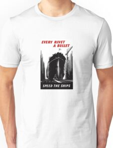 Every Rivet A Bullet - Speed The Ships - WW2 Unisex T-Shirt