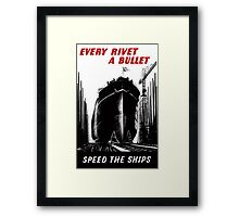 Every Rivet A Bullet - Speed The Ships - WW2 Framed Print