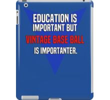Education is important! But Vintage base ball is importanter. iPad Case/Skin